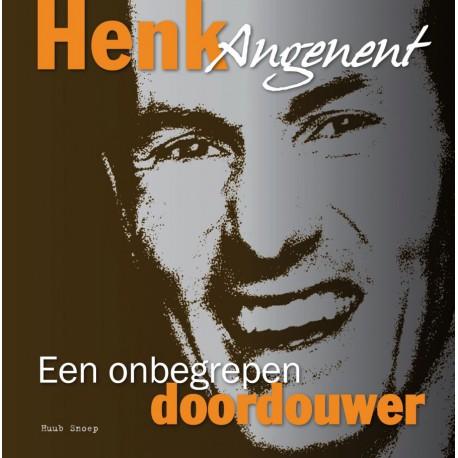 HENK ANGENENT. EEN ONBEGREPEN DOORDOUWER.  !!! UITVERKOCHT.