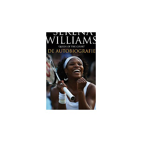 SERENA WILLIAMS, DE AUTOBIOGRAFIE. QUEEN OF COURT.