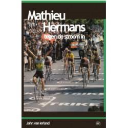 MATHIEU HERMANS. TEGEN DE STROOM IN.