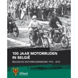 100 JAAR MOTORRIJDEN IN BELGIË. BELGISCHE MOTORRIJDERSBOND 1912-2012.