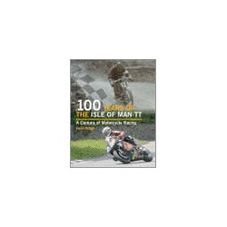 100 Years of the Isle of Man TT. A Century of Motorcycle racing