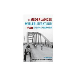 DE NEDERLANDSE WIELERLITERATUUR IN 60 EN ENIGE VERHALEN.