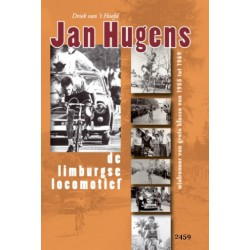 JAN HUGENS. DE LIMBURGSE LOCOMOTIEF. WIELRENNER VAN 1955-1969.