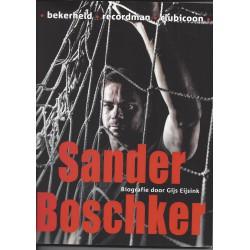 SANDER BOSCHKER. BIOGRAFIE. BEKERHELD-RECORDMAN-CLUBICOON. !!!! UITVERKOCHT