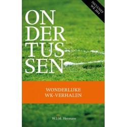 ONDERTUSSEN. WONDERLIJKE WK-VERHALEN 1930-2014.