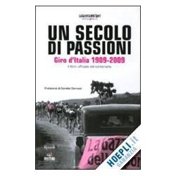 UN SECOLO DI PASSIONI. GIRO D'ITALIA 1909-2009.