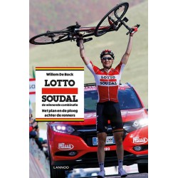LOTTO SOUDAL - DE WINNENDE COMBINATIE. Het plan en de ploeg achter de renners.