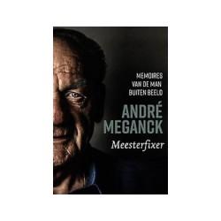 MEESTERFIXER.ANDRE MEGANCK. Memoires van de man buiten beeld André Meganck.