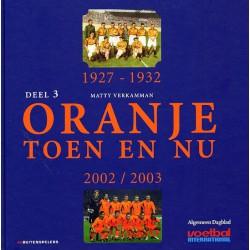 ORANJE TOEN EN NU DEEL 3 PERIODE 1927-1932 + 2002/2003