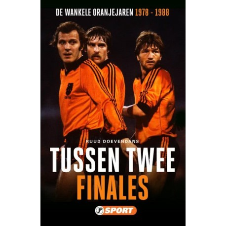 TUSSEN TWEE FINALES. ORANJE 1978-1988 AFFAIRES EN ANTIVOETBAL.