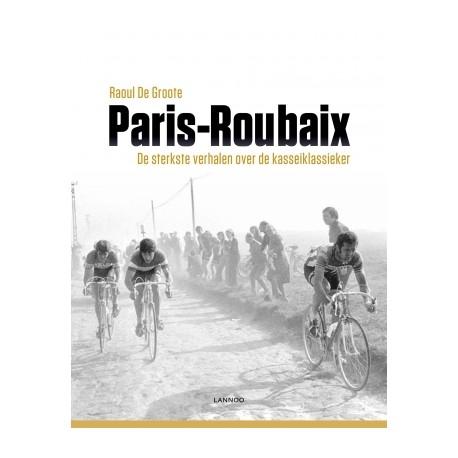 PARIJS-ROUBAIX. DE STERKSTE VERHALEN OVER DE KLASSIEKER.