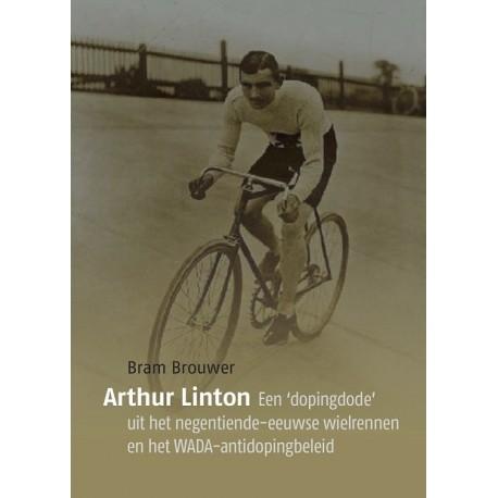 ARTHUR LINTON. EEN 'DOPINGDODE' UIT HET NEGENTIENDE-EEUWSE WIELRENNEN EN HET  WADA-ANTIDOPINGSBELEID