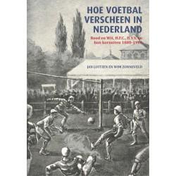 HOE VOETBAL VERSCHEEN IN NEDERLAND. ROOD EN WIT, H.F.C., H.V.V., EN HUN KORNUITEN 1880-1910.