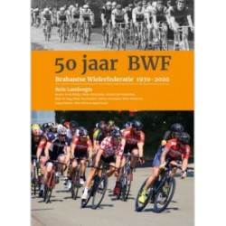 50 JAAR BWF   BRABANTSE WIELERFEDERATIE 1970-2020- Verschijnt 23 januari