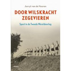 DOOR WILSKRACHT ZEGEVIEREN. SPORT IN DE TWEEDE WERELDOORLOG.