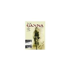 GANNA LUIGI. IL ROMANZO DEL VINCITORE DEL PRIMO GIRO D'ITALIA DEL 1909.
