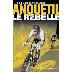 Anquetil, Le Rebelle. !!!! UITVERKOCHT