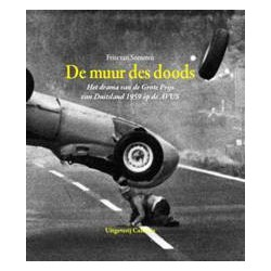 DE MUUR DES DOODS. HET DRAMA VAN DE GROTE PRIJS VAN DUISLAND 1959 OP DE AVUS. !!! Tijdelijk uitverkocht. Informeer eerst.