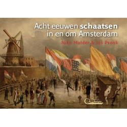 ACHT EEUWEN SCHAATSEN IN EN OM AMSTERDAM. !!! UITVERKOCHT