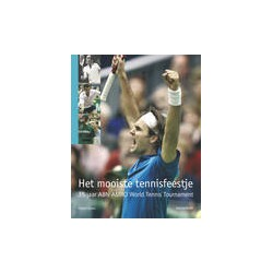 Het mooiste tennisfeestje. 35 Jaar ABN AMRO World Tennis Tournament. !!! UITVERKOCHT.