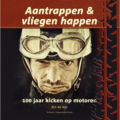 AANTRAPPEN & VLIEGEN HAPPEN. 100 JAAR KICKEN OP MOTOREN.