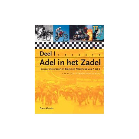 ADEL IN HET ZADEL DEEL 1.100 Jaar Motorsport in België en Nederland van A-Z
