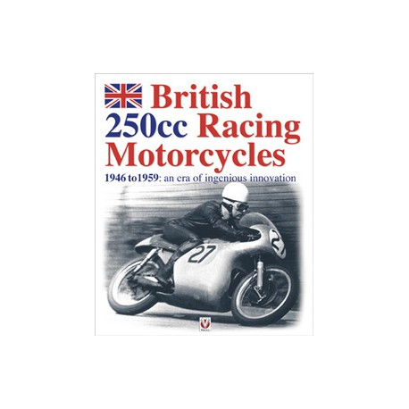 BRITISH 250cc RACING MOTORCYCLES. 1946 TO 1959: AN ERA OF INGENIOUS INNOVATION.