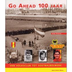 GO AHEAD 100 JAAR. VAN VOLKSCLUB TOT VOETBALBOLWERK.