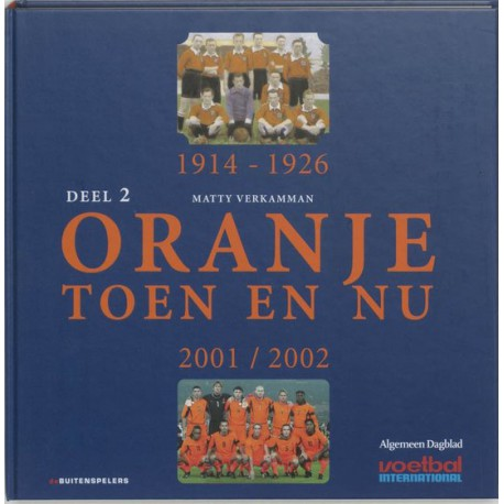 ORANJE TOEN EN NU DEEL 2 PERIODE 1914-1926 + 2001/2002