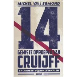 14 GEMISTE OPROEPEN VAN CRUIJFF EN ANDERE VOETBALVERHALEN.