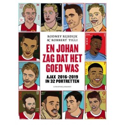EN JOHAN ZAG DAT HET GOED WAS. AJAX 2016-2019 IN 32 PORTRETTEN.