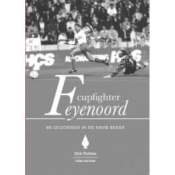 CUPFIGHTER FEYENOORD. 80 SEIZOENEN IN DE KNVB BEKER.