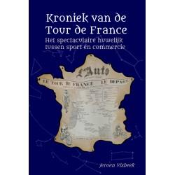 KRONIEK VAN DE TOUR DE FRANCE. HET SPECTACULAIRE HUWELIJK TUSSEN SPORT EN COMMERCIE.